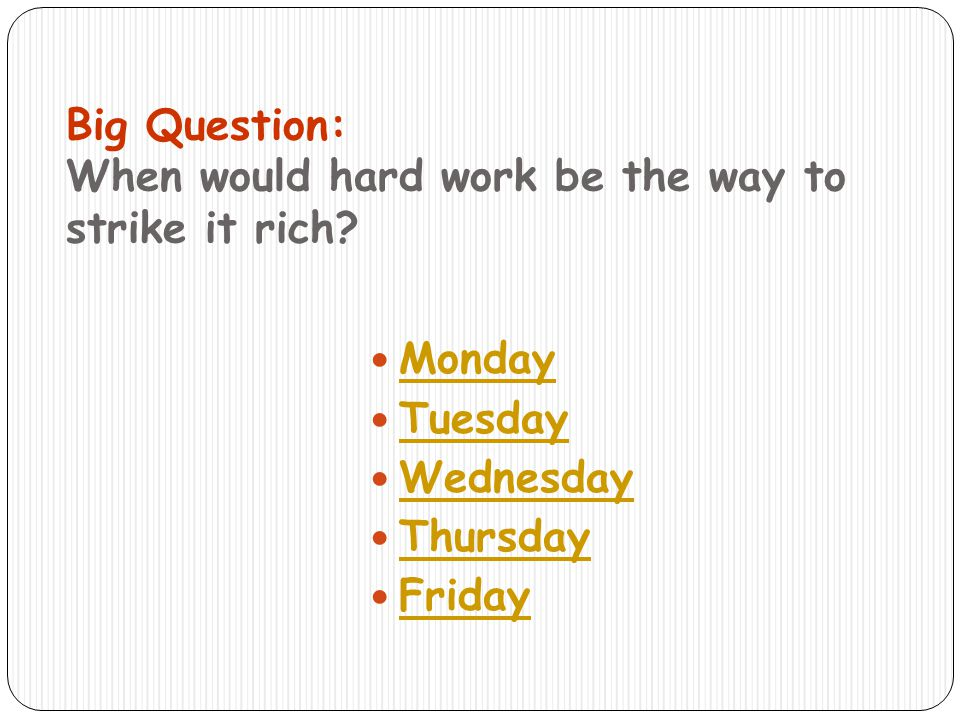 Big Question: When would hard work be the way to strike it rich