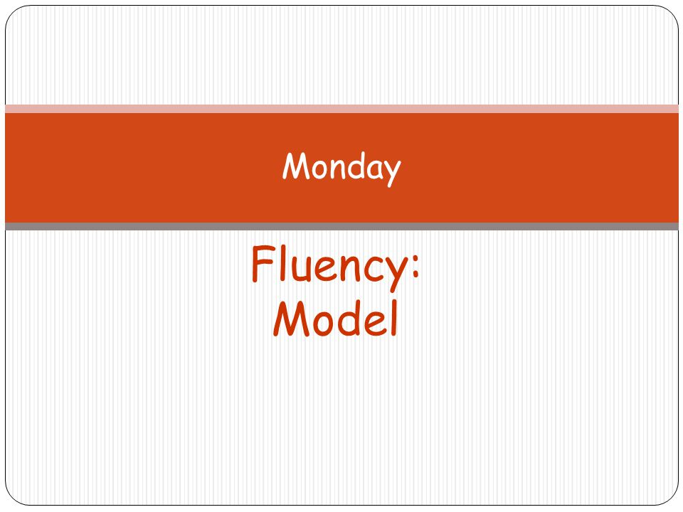 Monday Fluency: Model