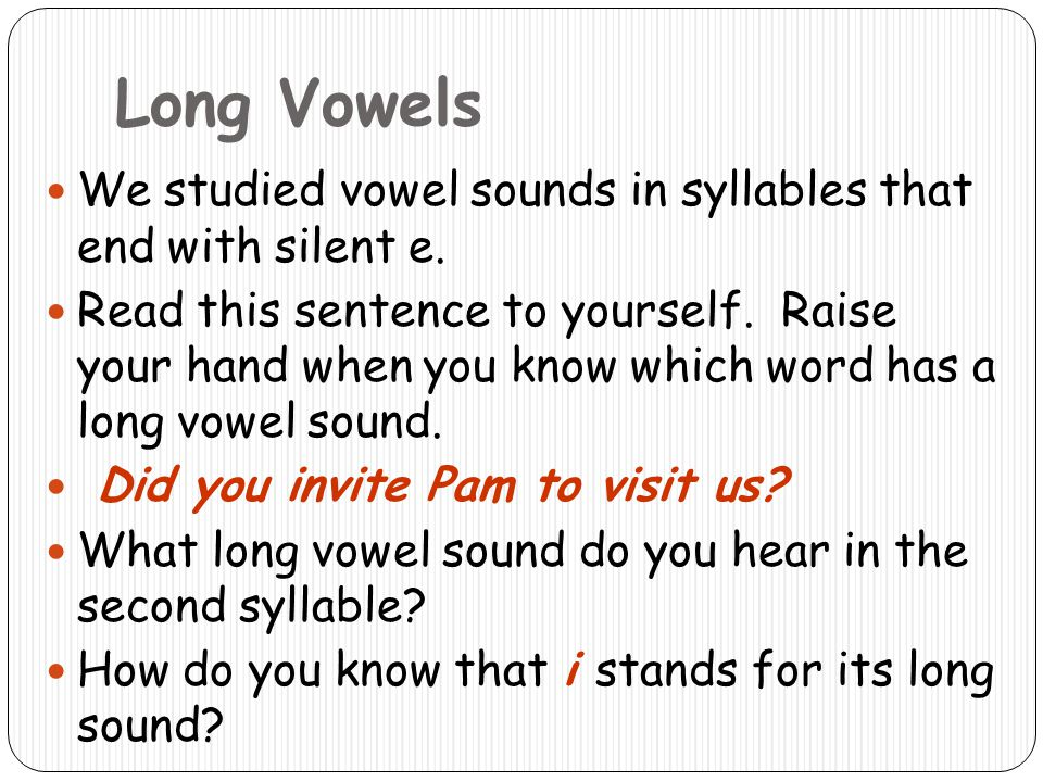 Long Vowels We studied vowel sounds in syllables that end with silent e.