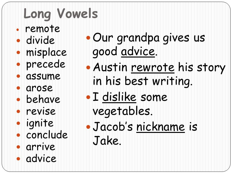 Long Vowels Our grandpa gives us good advice.