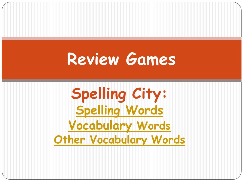 Spelling City: Spelling Words Vocabulary Words Other Vocabulary Words