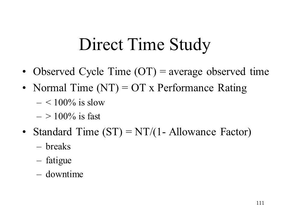 Direct Time Study Observed Cycle Time (OT) = average observed time