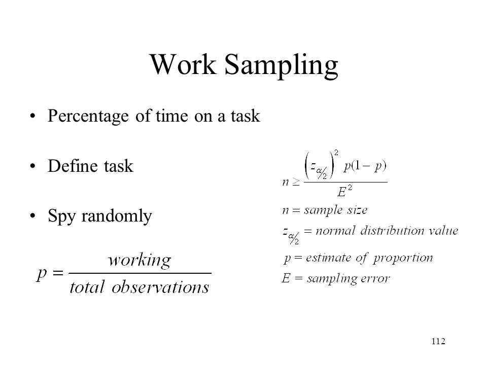 Work Sampling Percentage of time on a task Define task Spy randomly