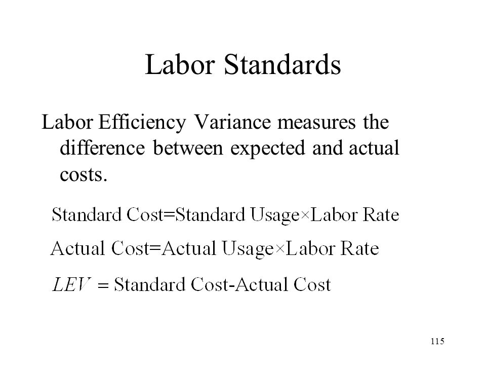 Labor Standards Labor Efficiency Variance measures the difference between expected and actual costs.