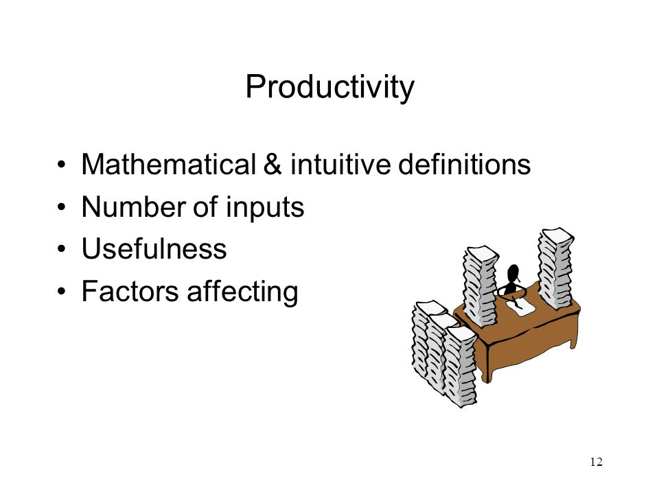 Productivity Mathematical & intuitive definitions Number of inputs