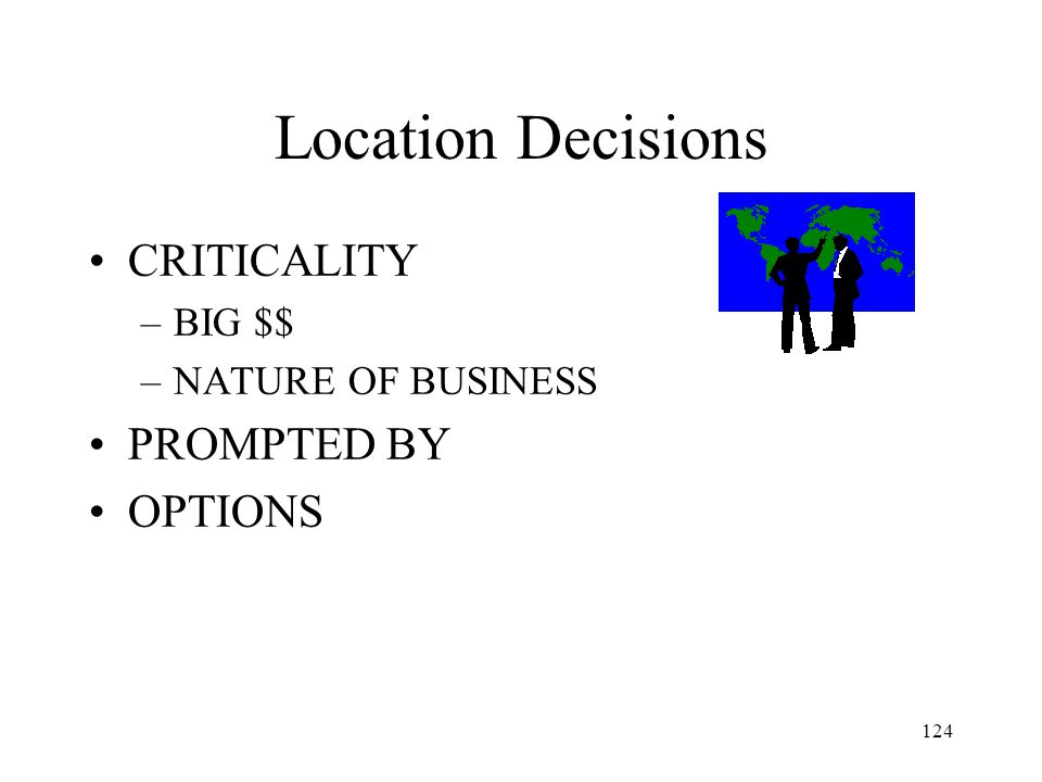 Location Decisions CRITICALITY PROMPTED BY OPTIONS BIG $$