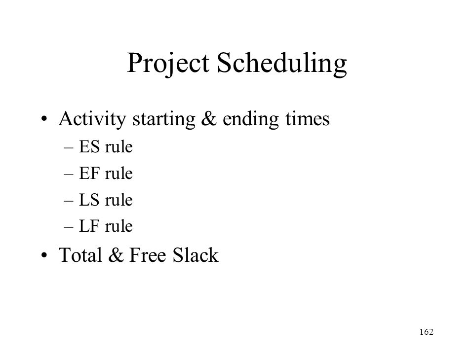 Project Scheduling Activity starting & ending times Total & Free Slack
