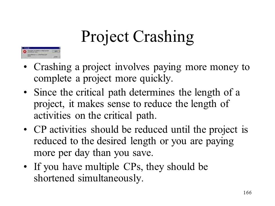 Project Crashing Crashing a project involves paying more money to complete a project more quickly.
