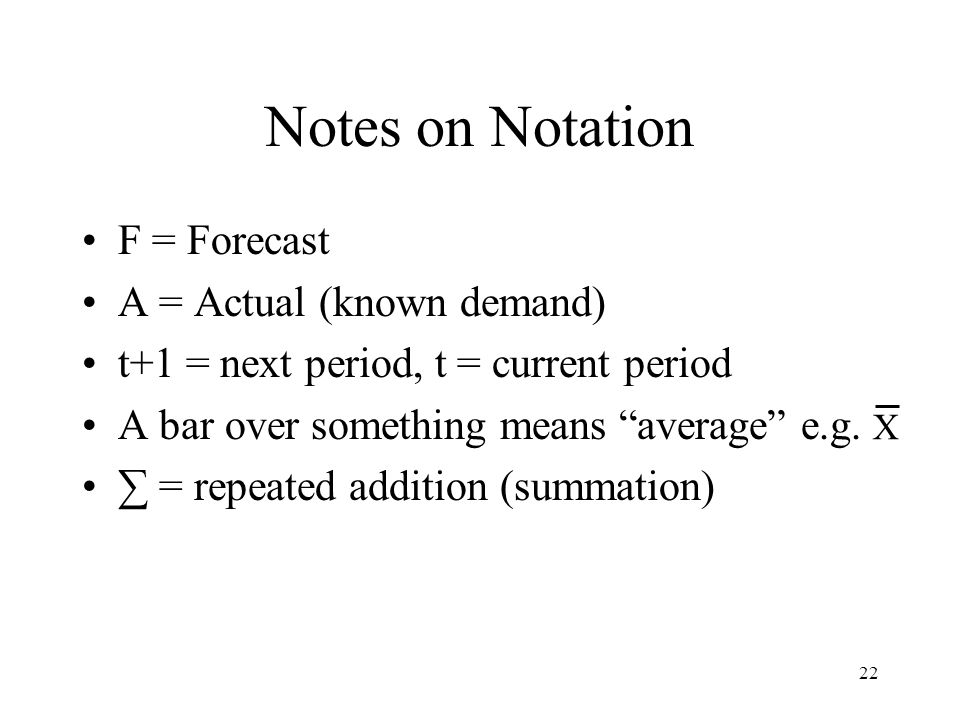 Notes on Notation F = Forecast A = Actual (known demand)