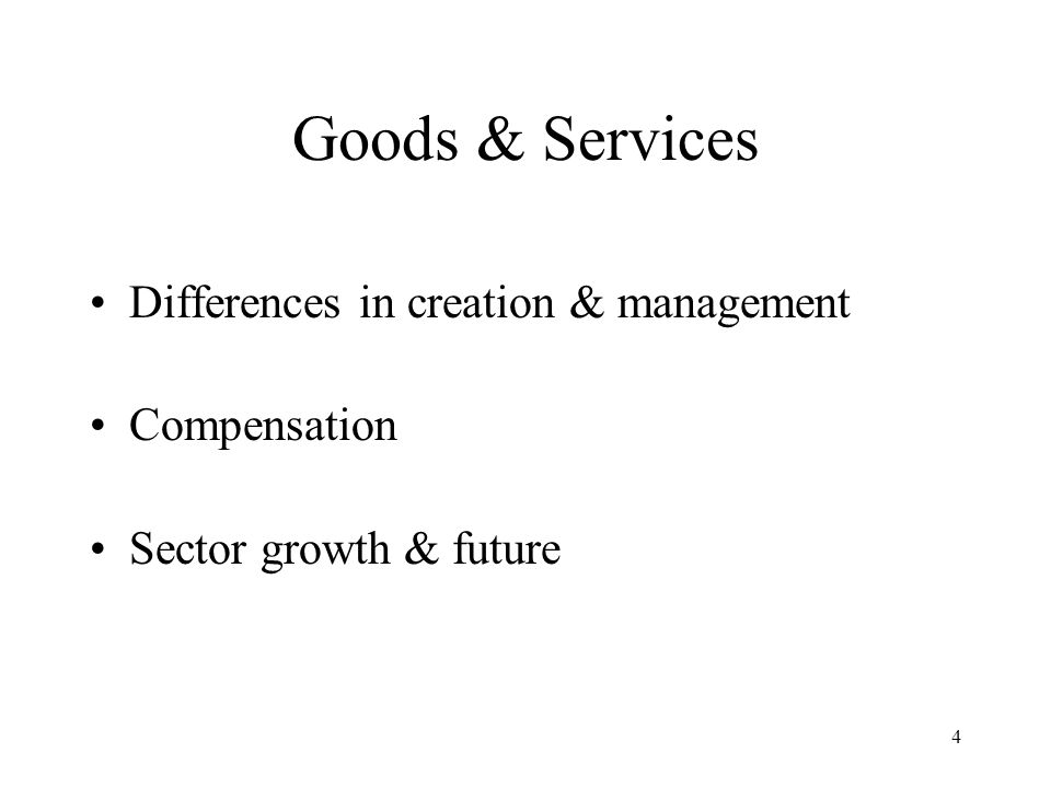 Goods & Services Differences in creation & management Compensation