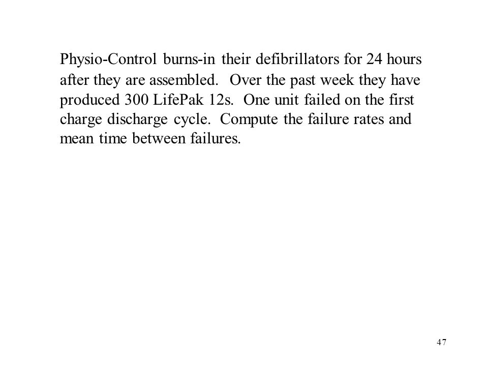 Physio-Control burns-in their defibrillators for 24 hours after they are assembled.