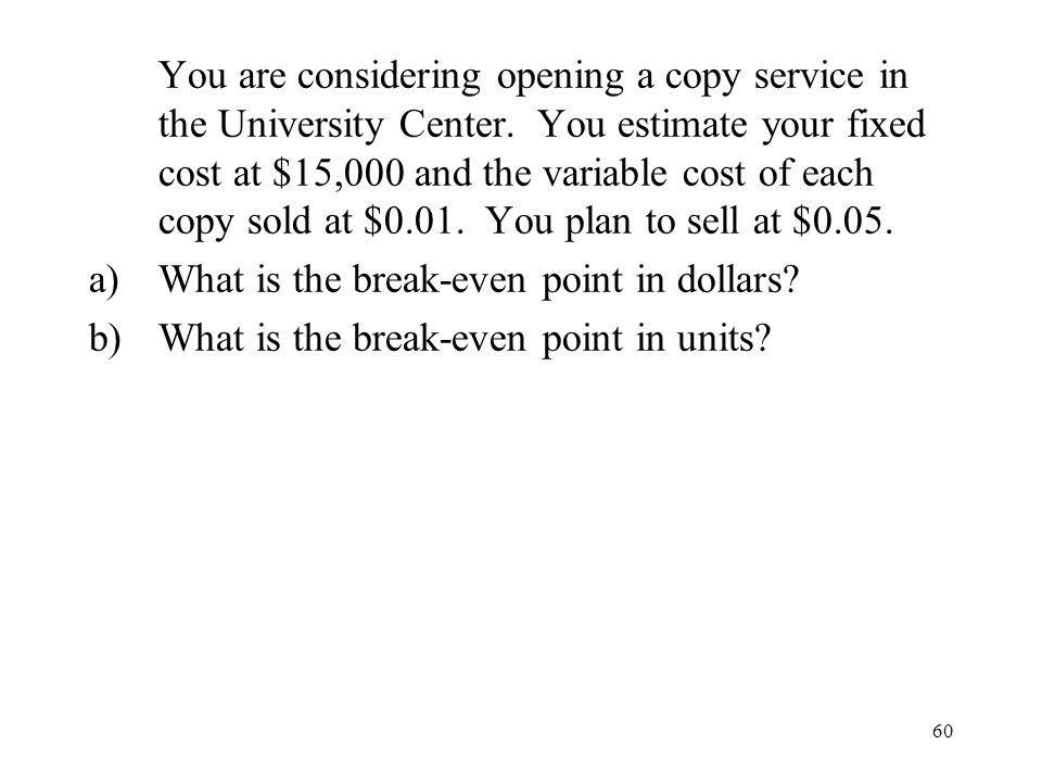 You are considering opening a copy service in the University Center