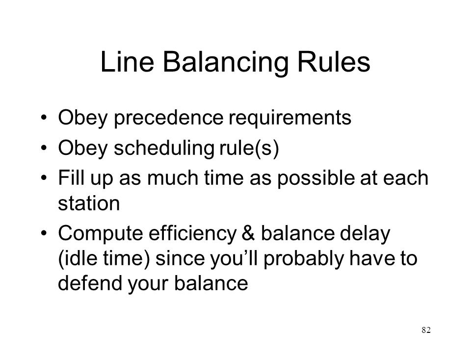 Line Balancing Rules Obey precedence requirements