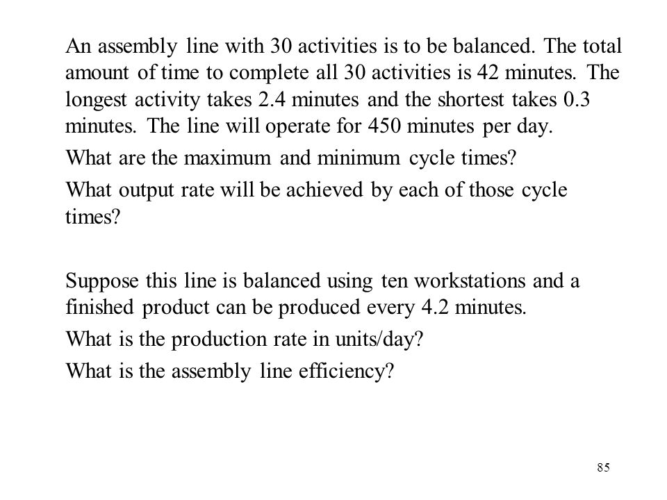 An assembly line with 30 activities is to be balanced