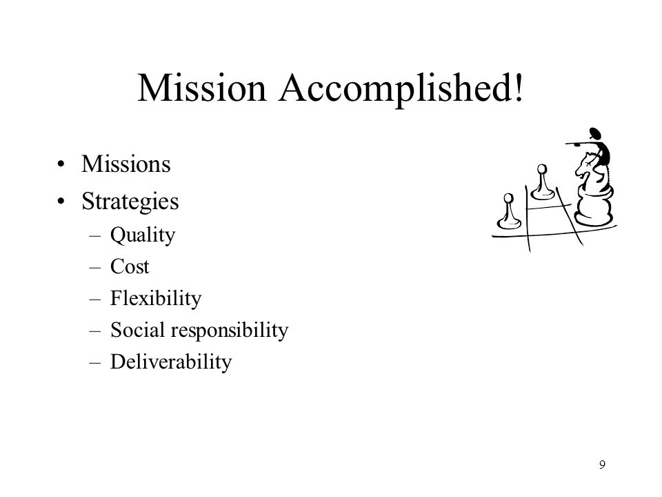 Mission Accomplished! Missions Strategies Quality Cost Flexibility