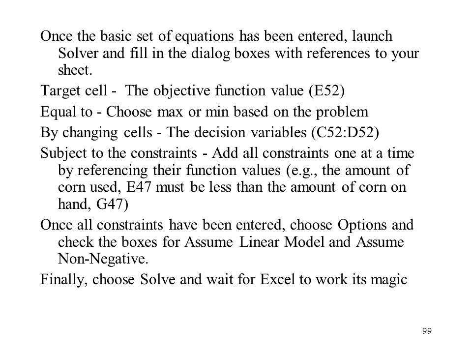 Once the basic set of equations has been entered, launch Solver and fill in the dialog boxes with references to your sheet.