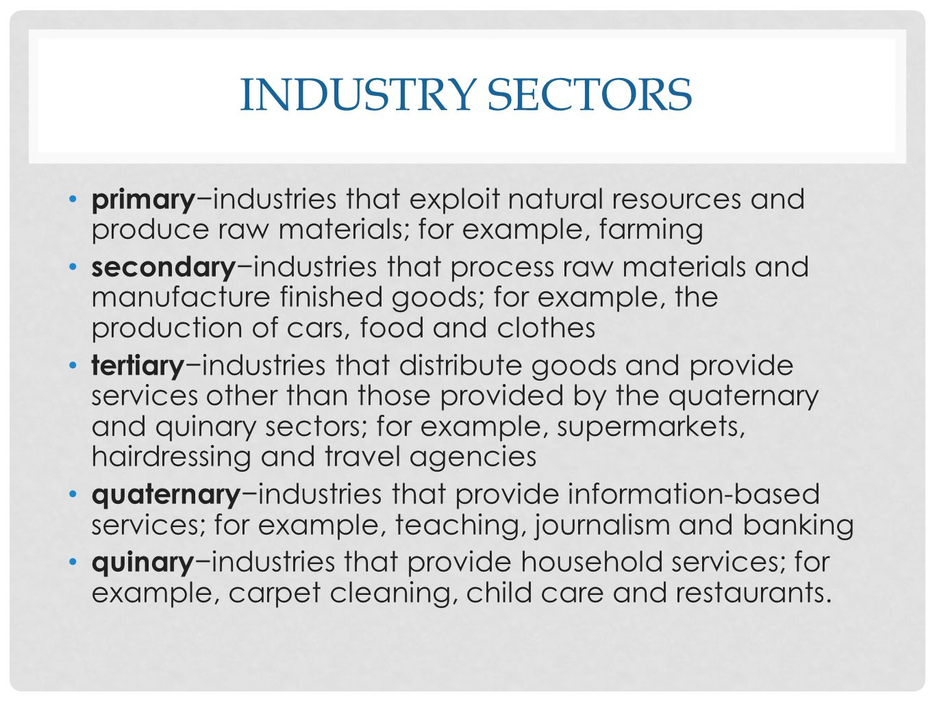 Industry sectors primary−industries that exploit natural resources and produce raw materials; for example, farming.