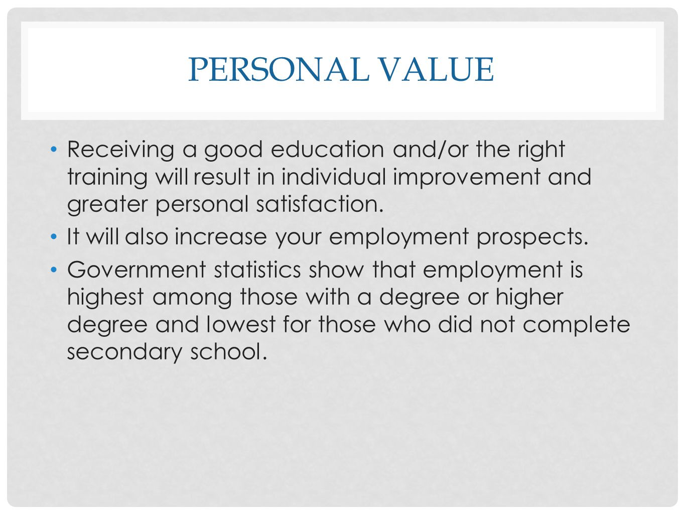 Personal value Receiving a good education and/or the right training will result in individual improvement and greater personal satisfaction.