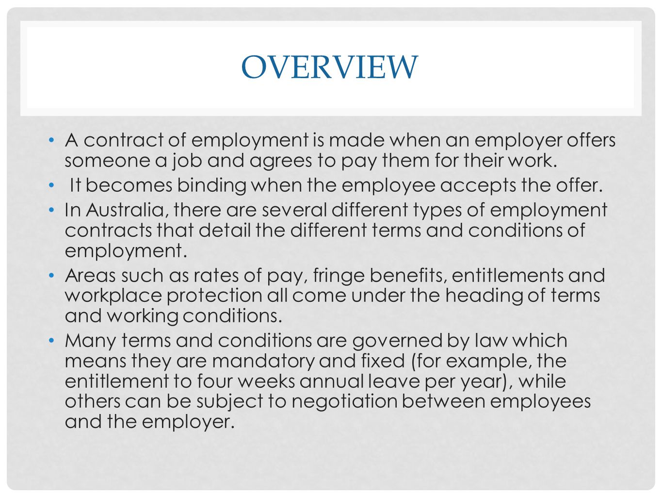 Overview A contract of employment is made when an employer offers someone a job and agrees to pay them for their work.