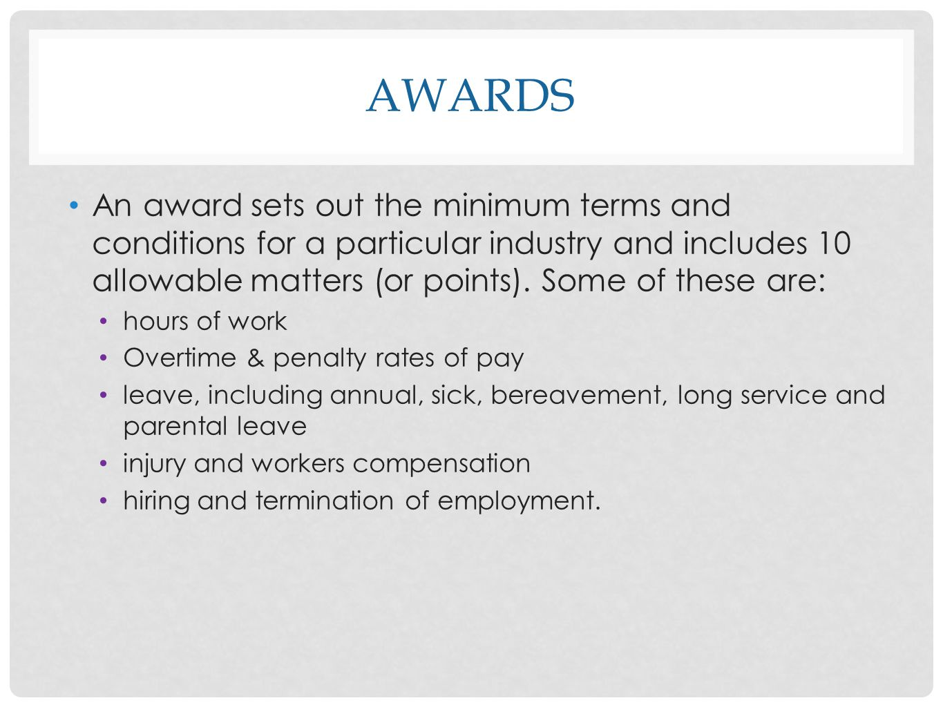 awards An award sets out the minimum terms and conditions for a particular industry and includes 10 allowable matters (or points). Some of these are: