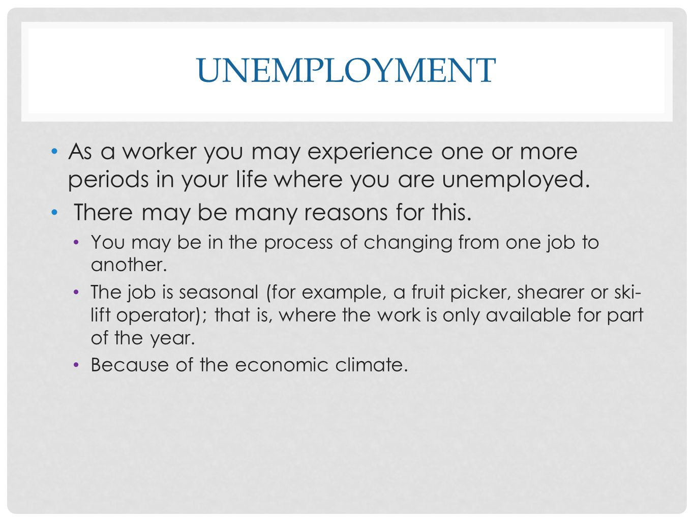 unemployment As a worker you may experience one or more periods in your life where you are unemployed.