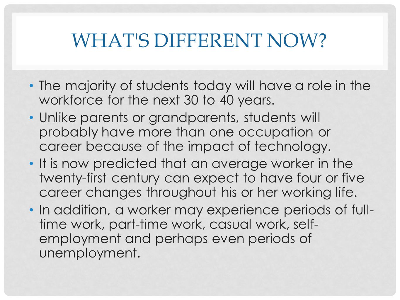 What s different now The majority of students today will have a role in the workforce for the next 30 to 40 years.