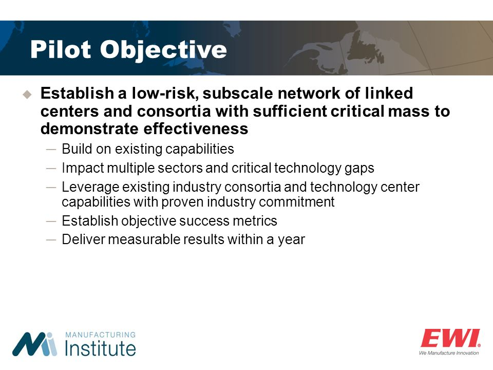Pilot Objective Establish a low-risk, subscale network of linked centers and consortia with sufficient critical mass to demonstrate effectiveness.