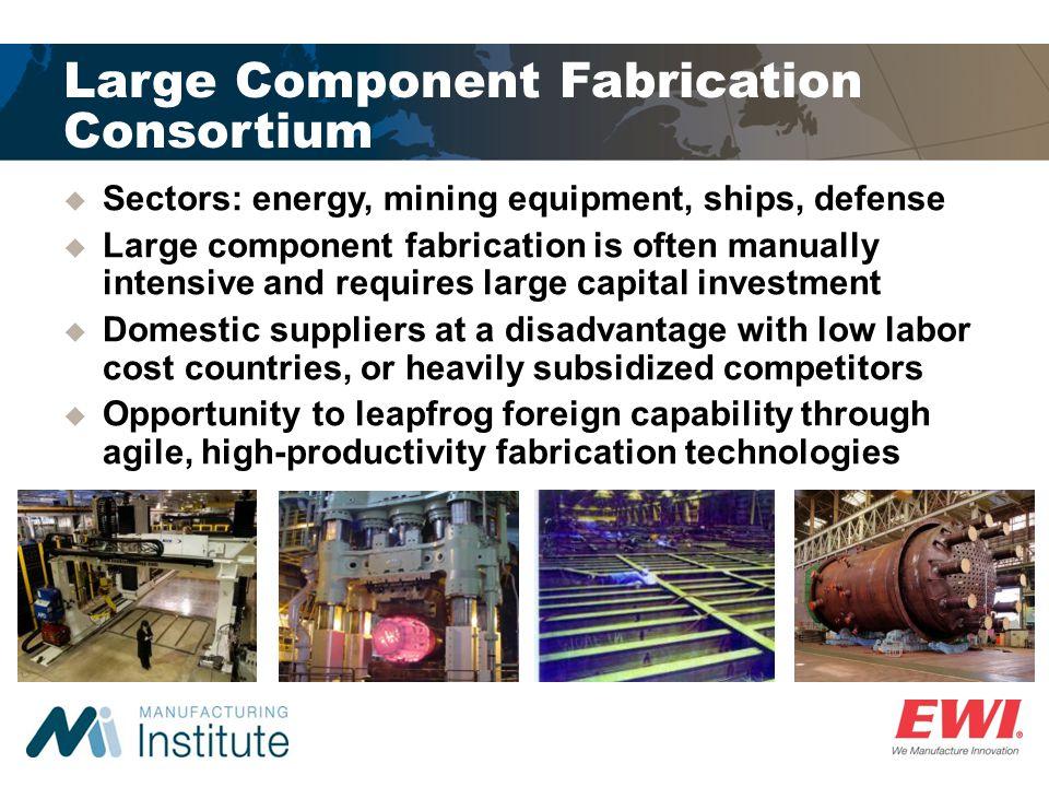 Large Component Fabrication Consortium