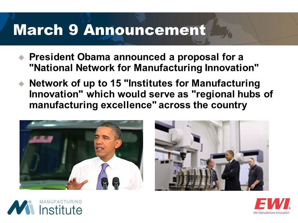 March 9 Announcement President Obama announced a proposal for a National Network for Manufacturing Innovation
