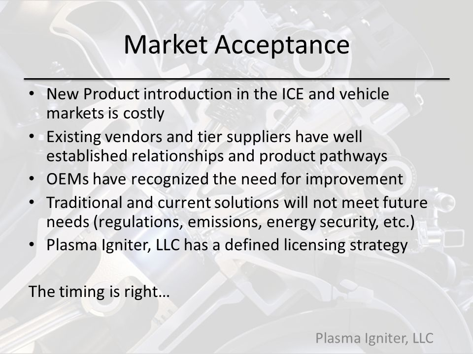 Market Acceptance New Product introduction in the ICE and vehicle markets is costly.