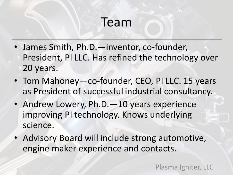 Team James Smith, Ph.D.—inventor, co-founder, President, PI LLC. Has refined the technology over 20 years.