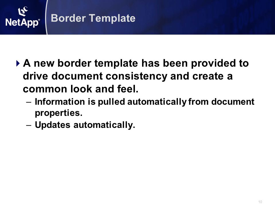 Border Template A new border template has been provided to drive document consistency and create a common look and feel.