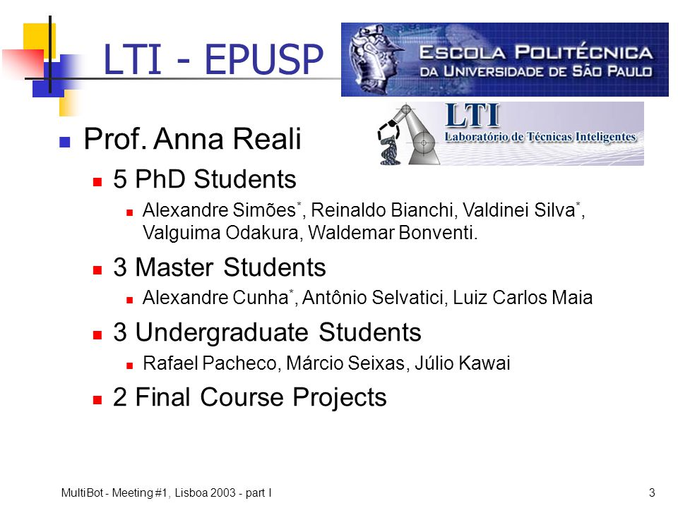LTI - EPUSP Prof. Anna Reali 5 PhD Students 3 Master Students