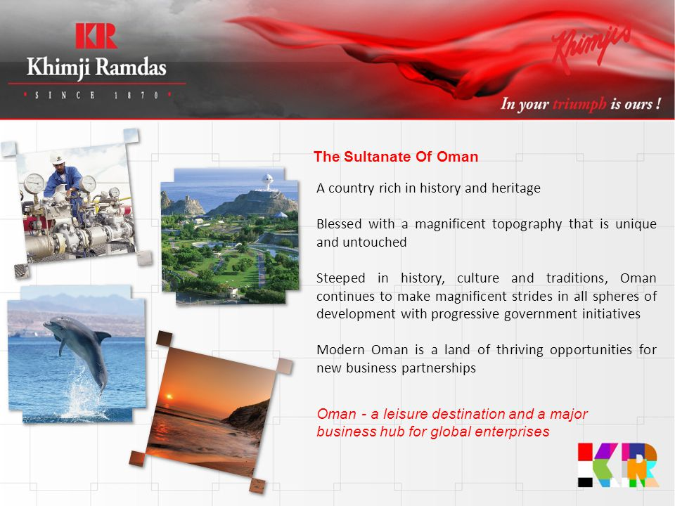 The Sultanate Of Oman A country rich in history and heritage. Blessed with a magnificent topography that is unique and untouched.