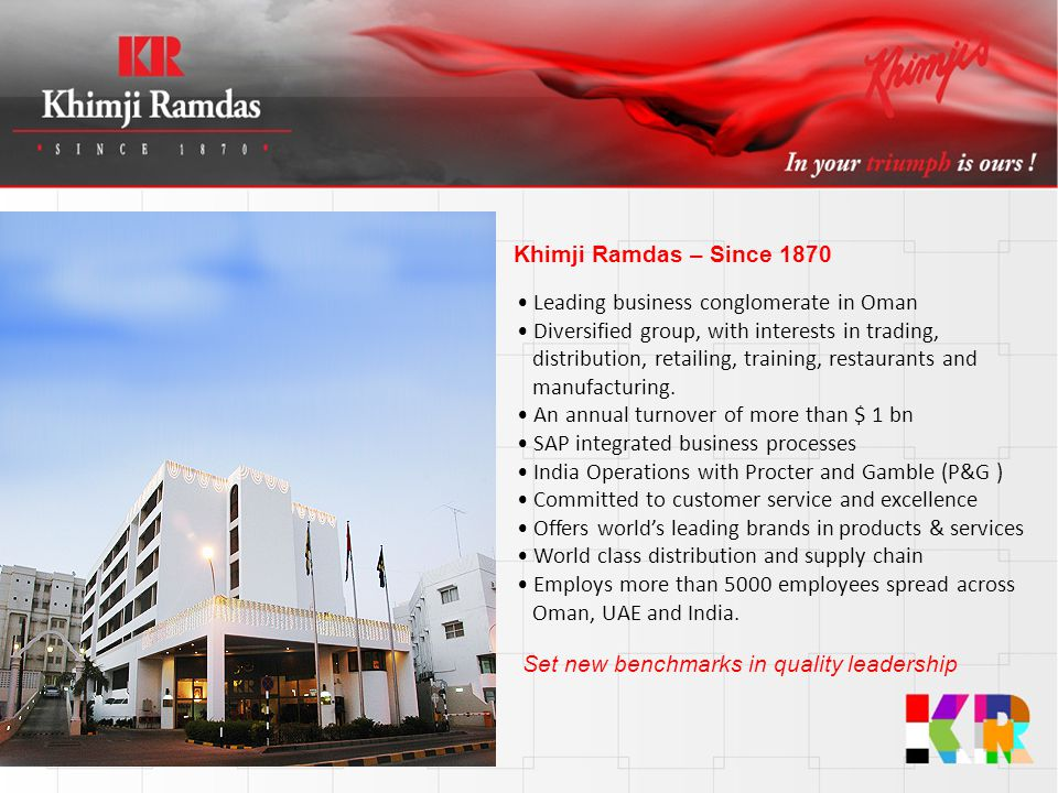 Khimji Ramdas – Since 1870 • Leading business conglomerate in Oman. • Diversified group, with interests in trading,