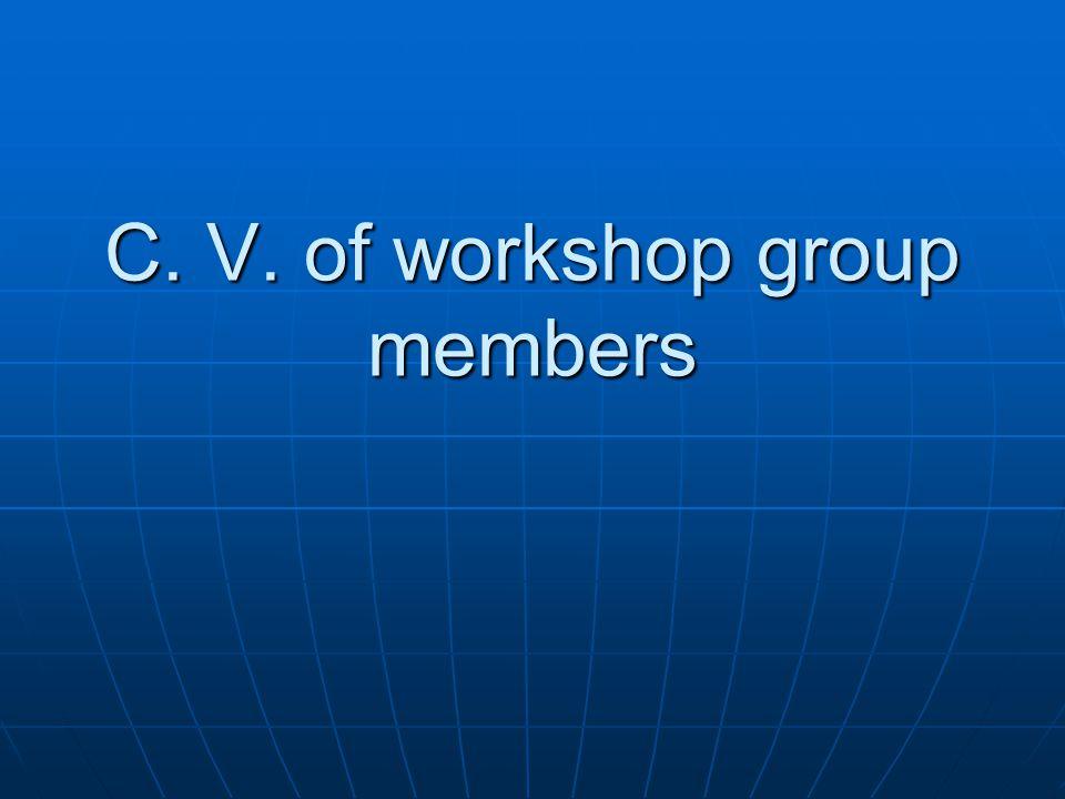 C. V. of workshop group members