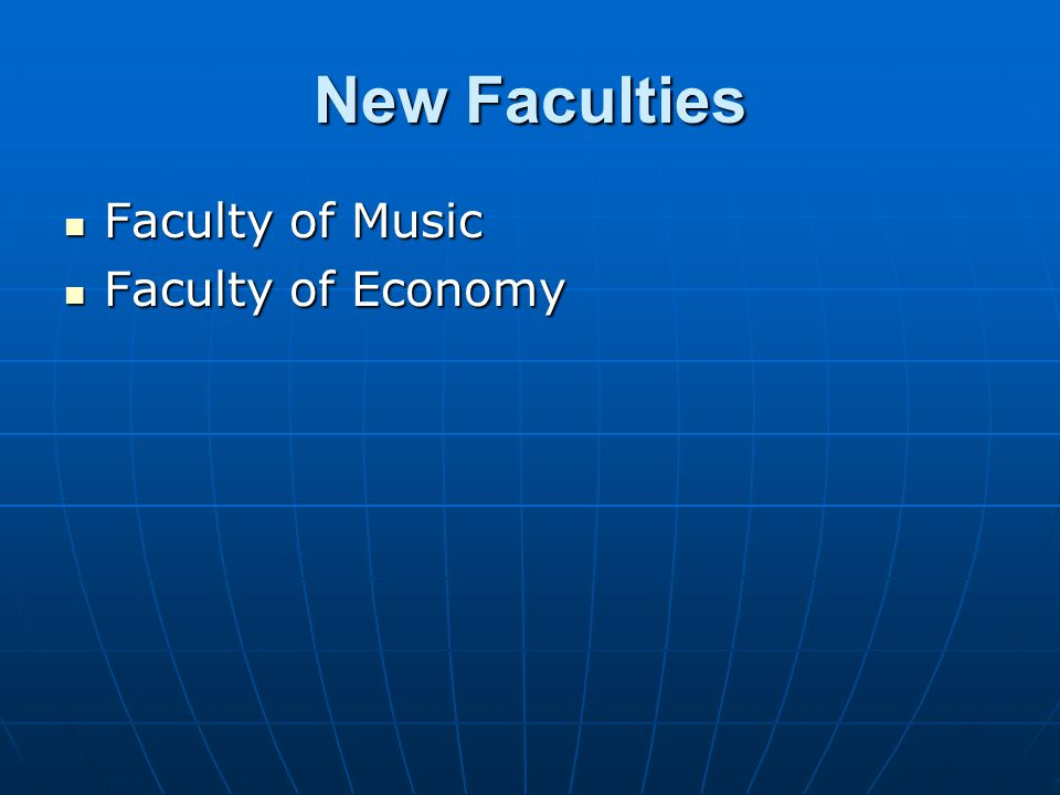New Faculties Faculty of Music Faculty of Economy