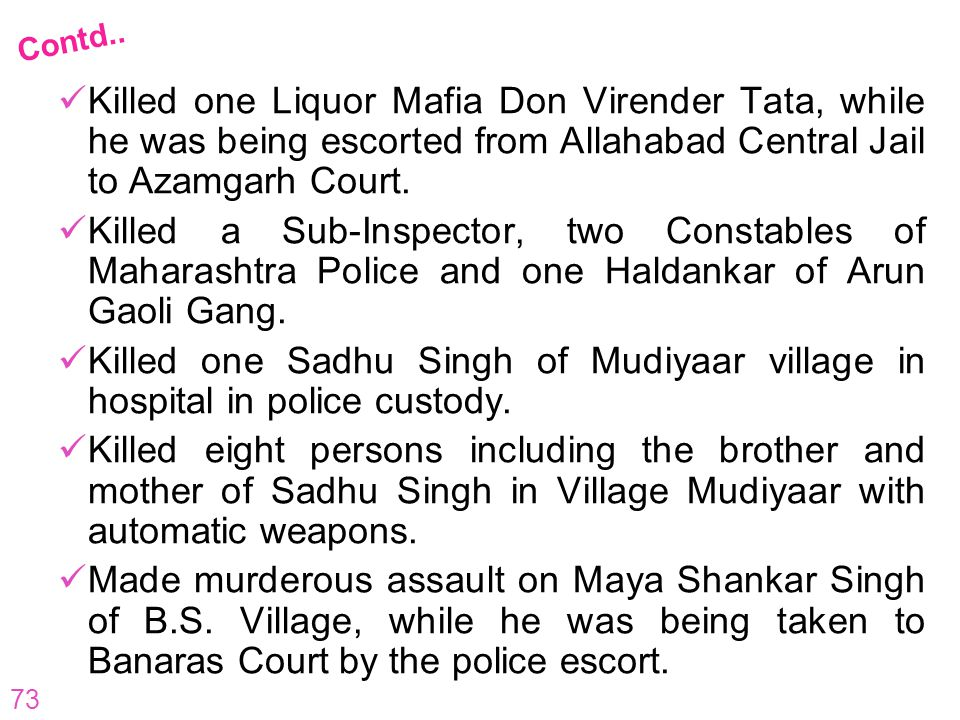 Contd.. Killed one Liquor Mafia Don Virender Tata, while he was being escorted from Allahabad Central Jail to Azamgarh Court.