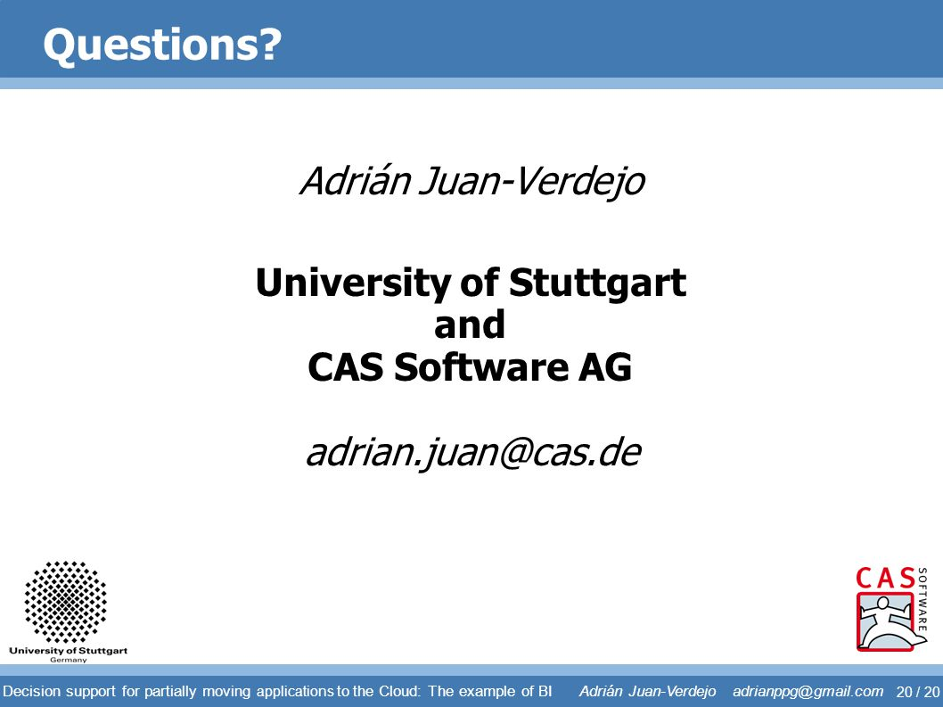 Questions Adrián Juan-Verdejo University of Stuttgart and CAS Software AG adrian.juan@cas.de