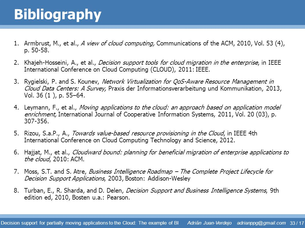 Bibliography Armbrust, M., et al., A view of cloud computing, Communications of the ACM, 2010, Vol. 53 (4), p. 50-58.