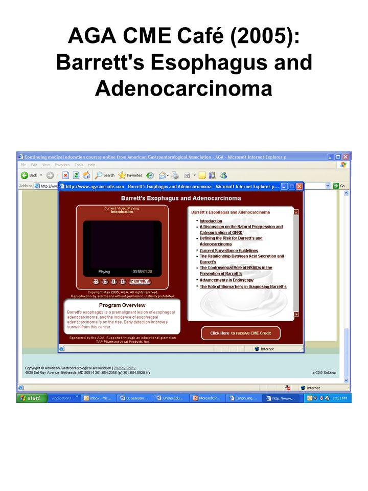 AGA CME Café (2005): Barrett s Esophagus and Adenocarcinoma