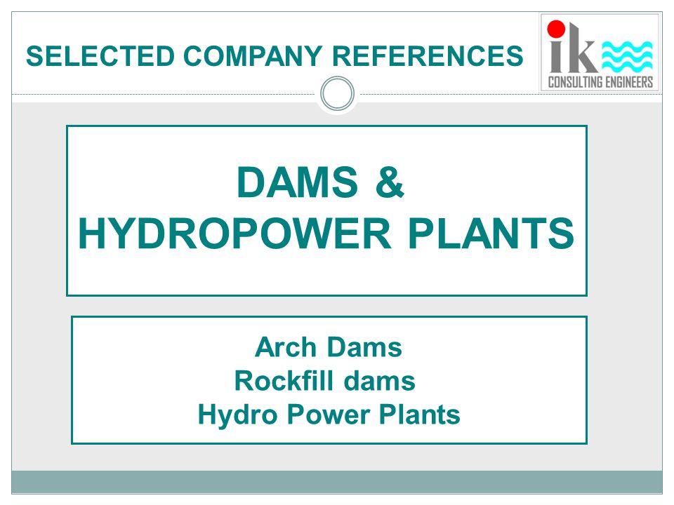 DAMS & HYDROPOWER PLANTS Arch Dams Rockfill dams Hydro Power Plants