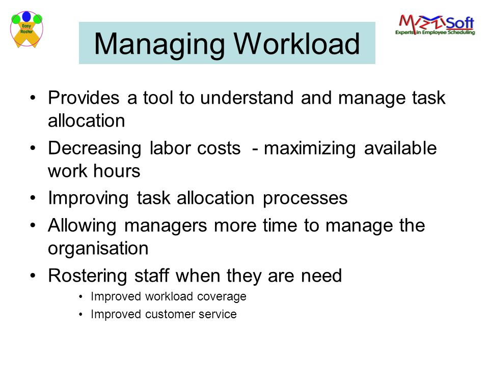 Managing Workload Provides a tool to understand and manage task allocation. Decreasing labor costs - maximizing available work hours.
