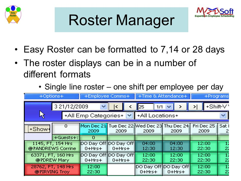 Roster Manager Easy Roster can be formatted to 7,14 or 28 days