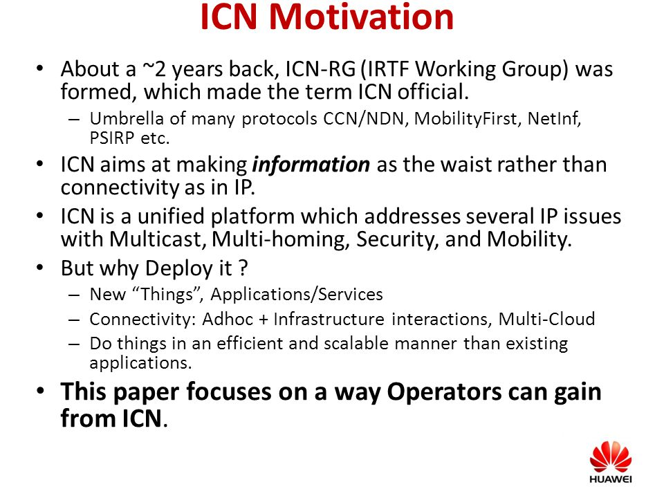 ICN Motivation About a ~2 years back, ICN-RG (IRTF Working Group) was formed, which made the term ICN official.