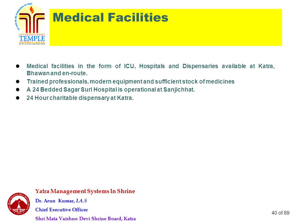 Medical Facilities Medical facilities in the form of ICU, Hospitals and Dispensaries available at Katra, Bhawan and en-route.