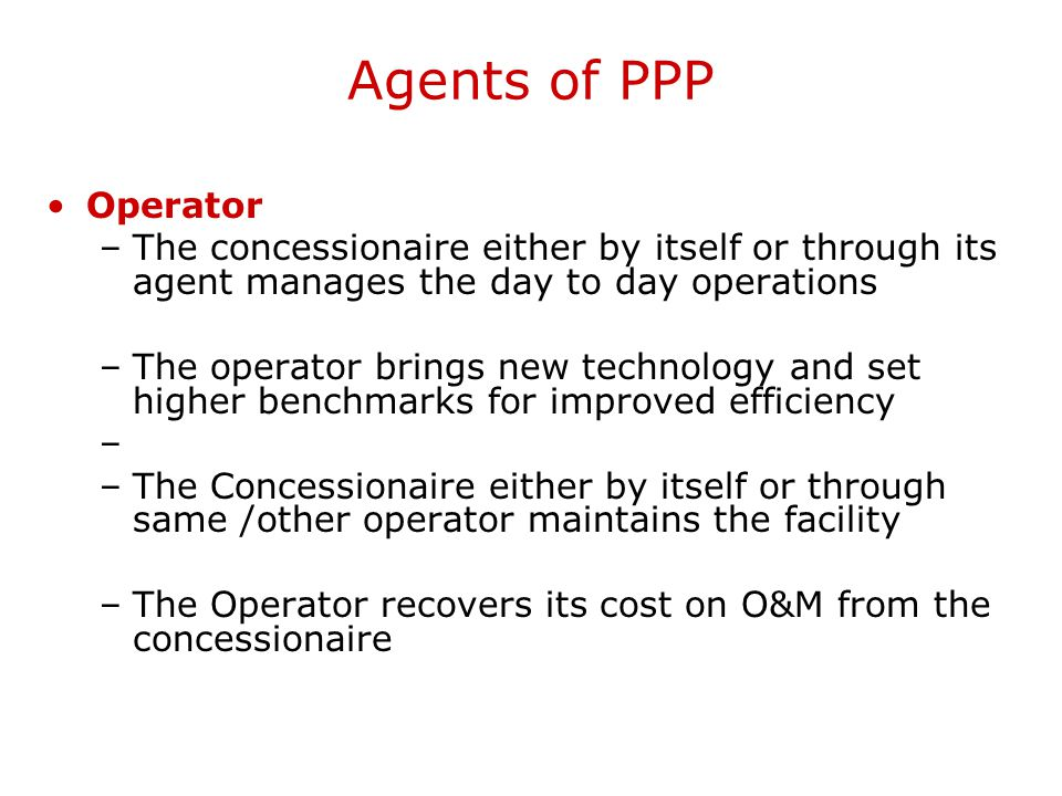 Agents of PPP Operator. The concessionaire either by itself or through its agent manages the day to day operations.