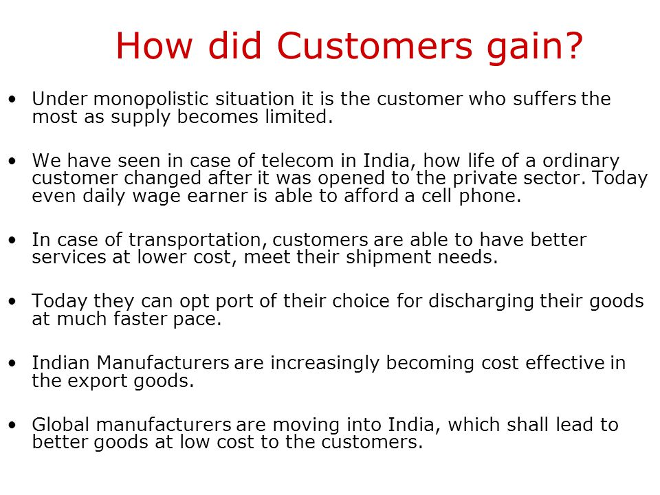 How did Customers gain Under monopolistic situation it is the customer who suffers the most as supply becomes limited.