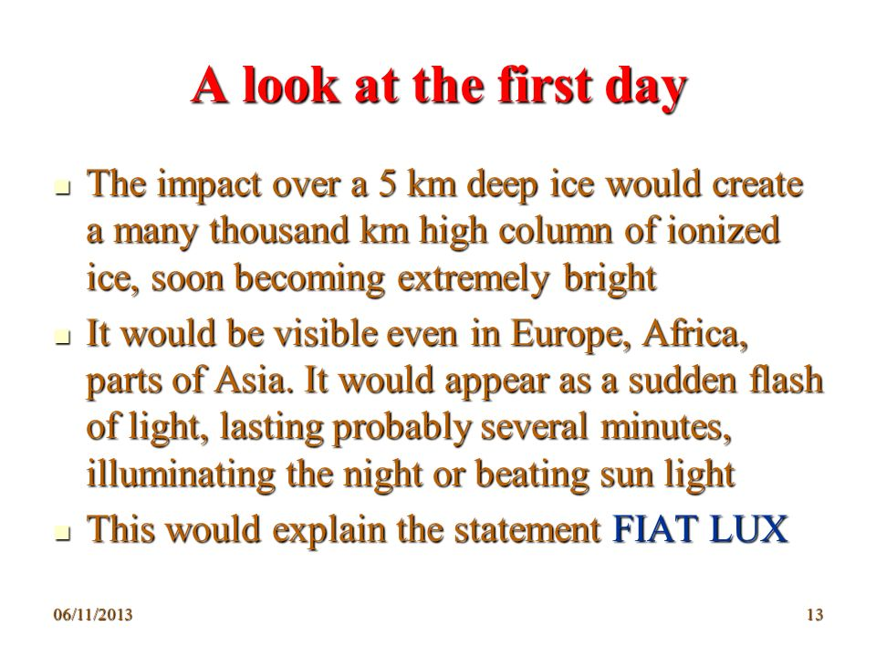 A look at the first dayThe impact over a 5 km deep ice would create a many thousand km high column of ionized ice, soon becoming extremely bright.