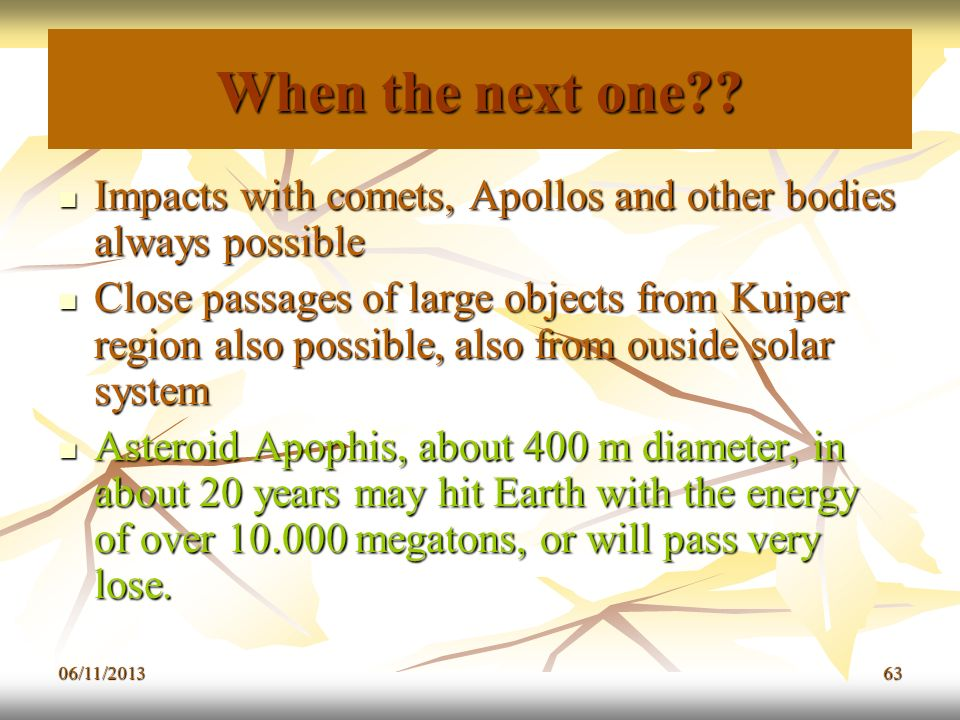 When the next one Impacts with comets, Apollos and other bodies always possible.
